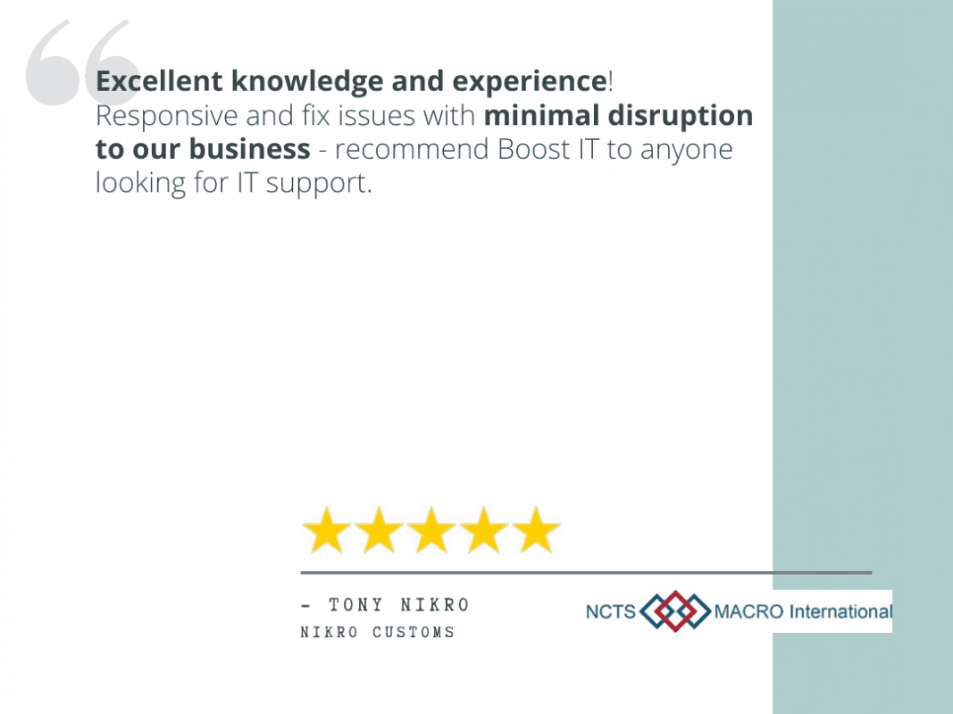 """Tony Nikro's review - """"Excellent knowledge and experience! Responsive and fix issues with minimal disruption to our business - recommend Boost IT to anyone looking for IT support."""""""