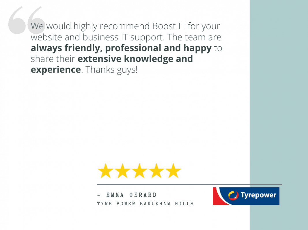 "Emma Gerard's review - ""We would highly recommend Boost IT for your website and business IT support. The team are always friendly, professional and happy to share their extensive knowledge and experience. Thanks guys!"""